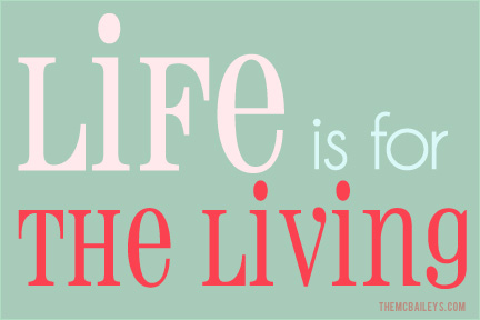 Life is for the Living