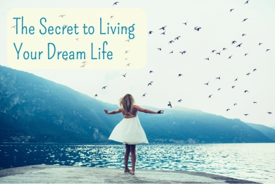 the-secret-to-living-your-dream-life