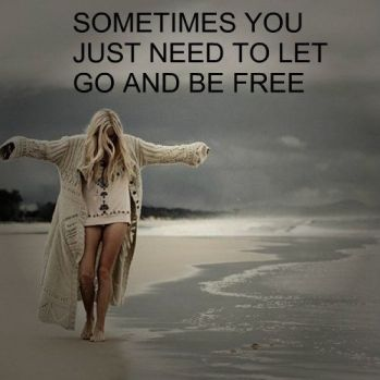 194931-Sometimes-You-Just-Need-To-Let-Go-And-Be-Free...